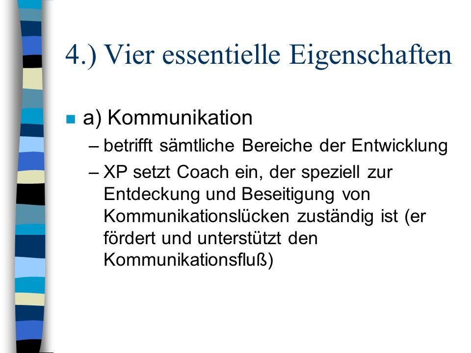 4.) Vier essentielle Eigenschaften n a) Kommunikation –betrifft sämtliche Bereiche der Entwicklung –XP setzt Coach ein, der speziell zur Entdeckung un