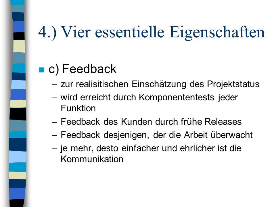 4.) Vier essentielle Eigenschaften n c) Feedback –zur realisitischen Einschätzung des Projektstatus –wird erreicht durch Komponententests jeder Funkti