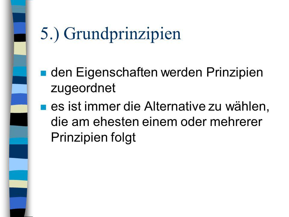 5.) Grundprinzipien n den Eigenschaften werden Prinzipien zugeordnet n es ist immer die Alternative zu wählen, die am ehesten einem oder mehrerer Prin