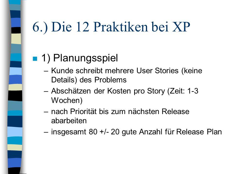 n 1) Planungsspiel –Kunde schreibt mehrere User Stories (keine Details) des Problems –Abschätzen der Kosten pro Story (Zeit: 1-3 Wochen) –nach Priorit