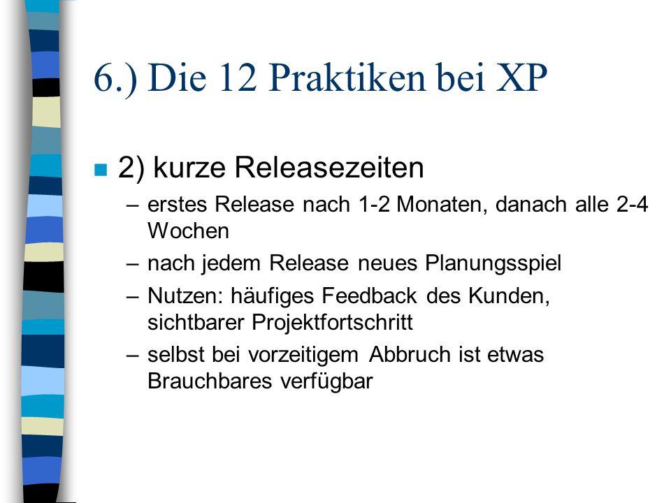 6.) Die 12 Praktiken bei XP n 2) kurze Releasezeiten –erstes Release nach 1-2 Monaten, danach alle 2-4 Wochen –nach jedem Release neues Planungsspiel
