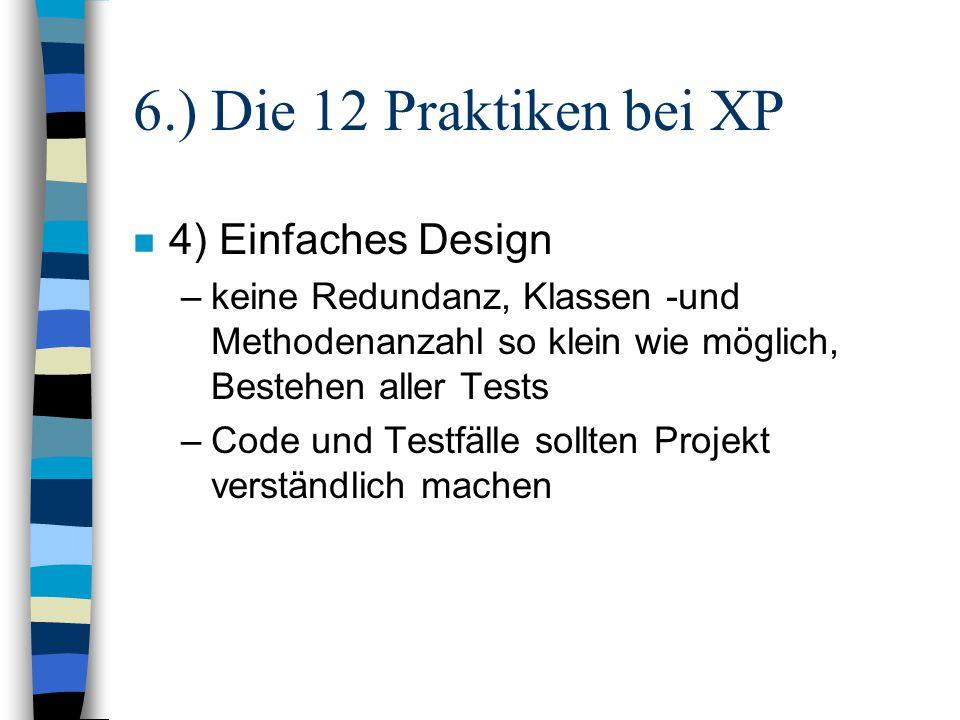 6.) Die 12 Praktiken bei XP n 4) Einfaches Design –keine Redundanz, Klassen -und Methodenanzahl so klein wie möglich, Bestehen aller Tests –Code und T