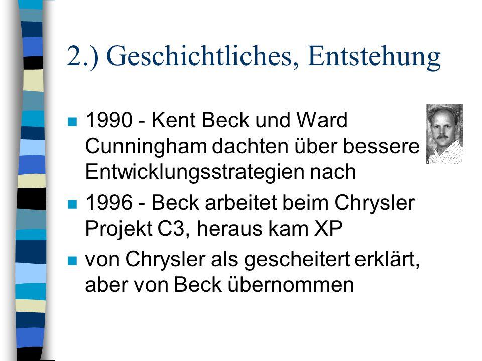 2.) Geschichtliches, Entstehung n 1990 - Kent Beck und Ward Cunningham dachten über bessere Entwicklungsstrategien nach n 1996 - Beck arbeitet beim Ch