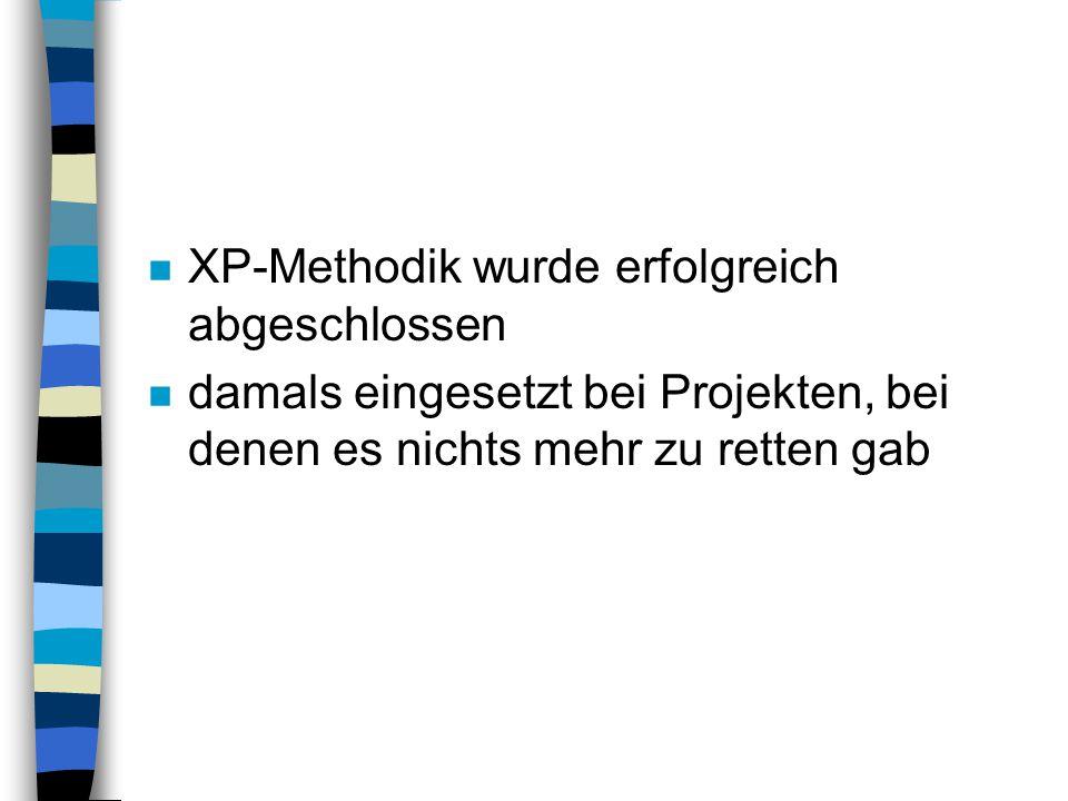 n XP-Methodik wurde erfolgreich abgeschlossen n damals eingesetzt bei Projekten, bei denen es nichts mehr zu retten gab