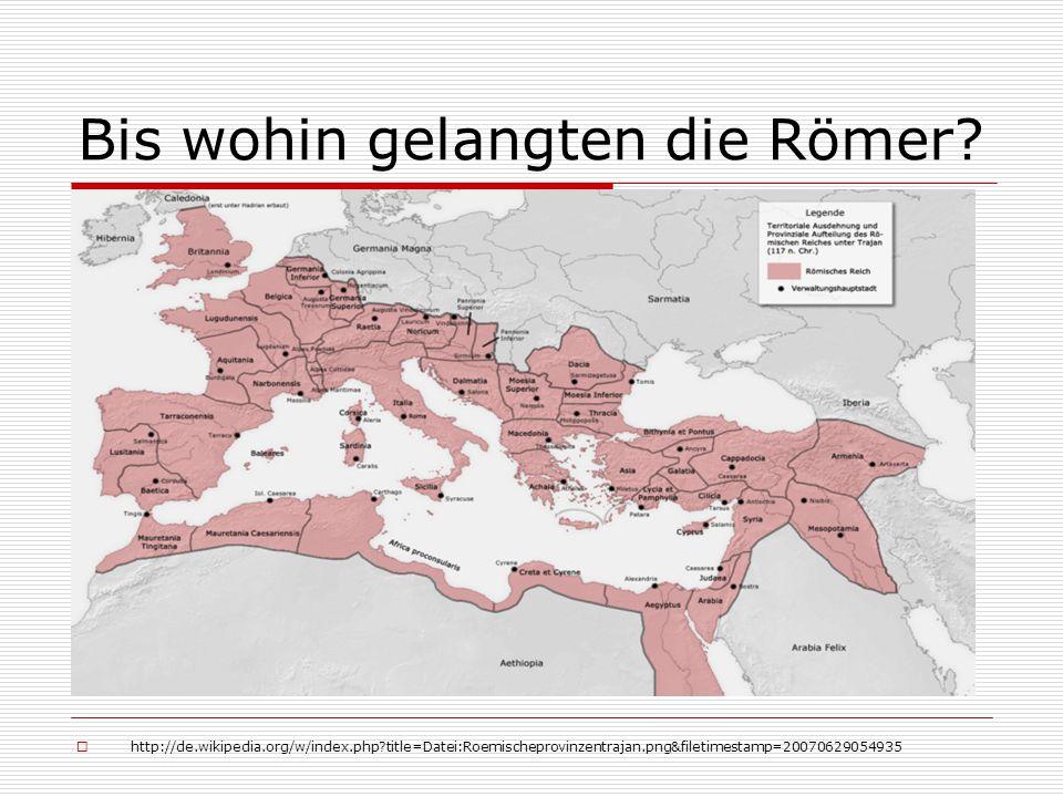 Bis wohin gelangten die Römer?  http://de.wikipedia.org/w/index.php?title=Datei:Roemischeprovinzentrajan.png&filetimestamp=20070629054935