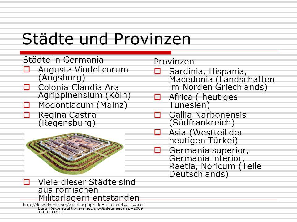 Städte und Provinzen Städte in Germania  Augusta Vindelicorum (Augsburg)  Colonia Claudia Ara Agrippinensium (Köln)  Mogontiacum (Mainz)  Regina C
