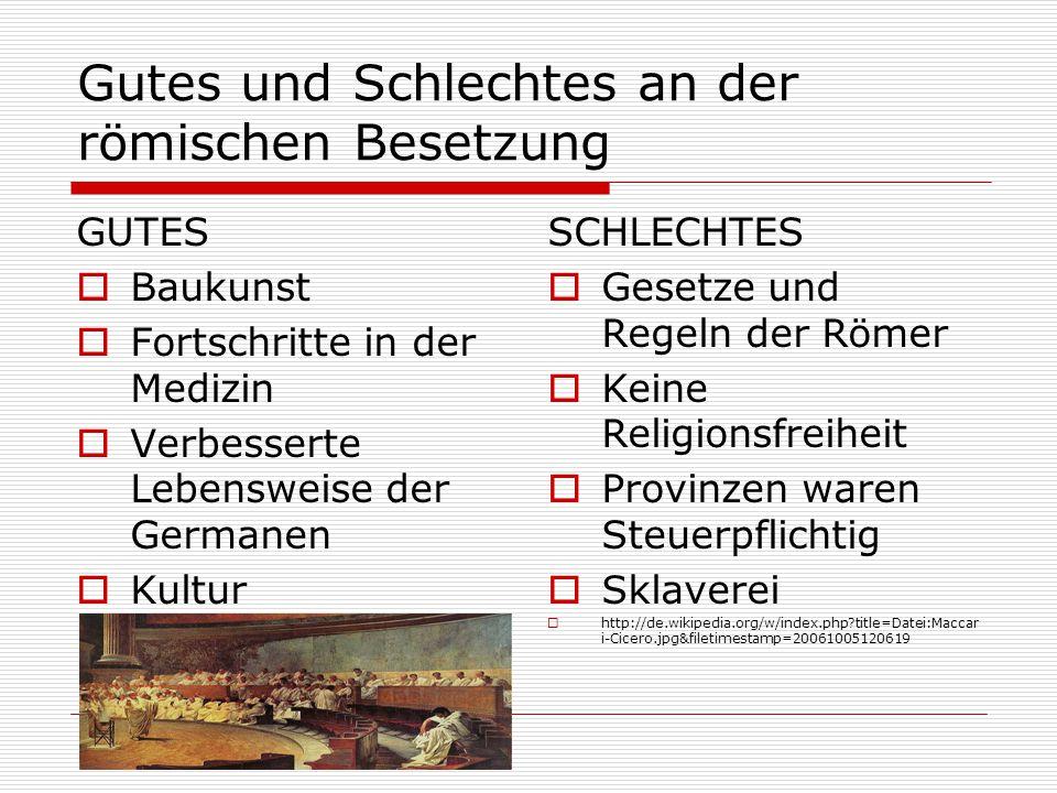 Gutes und Schlechtes an der römischen Besetzung GUTES  Baukunst  Fortschritte in der Medizin  Verbesserte Lebensweise der Germanen  Kultur SCHLECH