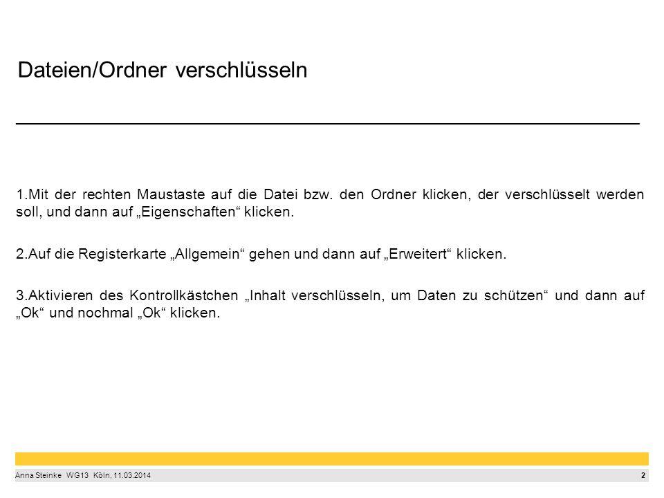 2 Anna Steinke  WG13  Köln, 11.03.2014 Dateien/Ordner verschlüsseln ____________________________________________________________________________ 1