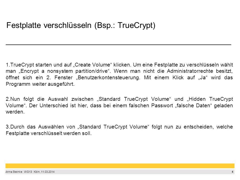 """4 Anna Steinke  WG13  Köln, 11.03.2014 Festplatte verschlüsseln (Bsp.: TrueCrypt) ____________________________________________________________________________ 1.TrueCrypt starten und auf """"Create Volume klicken."""
