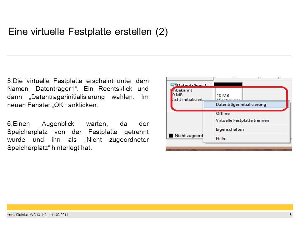 """6 Anna Steinke  WG13  Köln, 11.03.2014 Eine virtuelle Festplatte erstellen (2) ______________________________________ 5.Die virtuelle Festplatte erscheint unter dem Namen """"Datenträger1 ."""