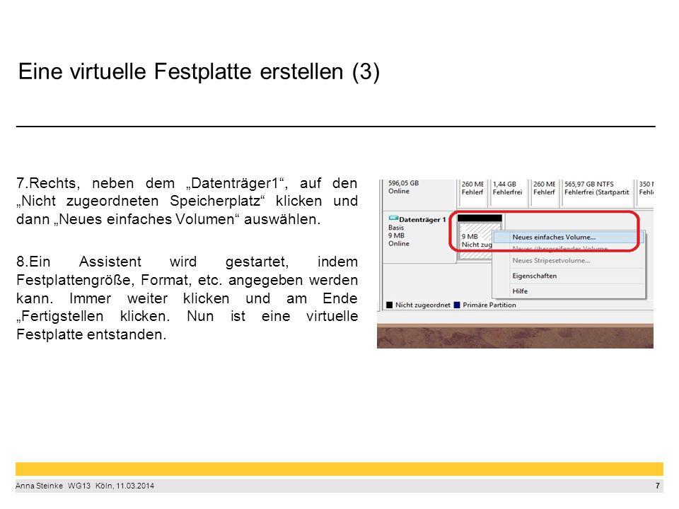 """7 Anna Steinke  WG13  Köln, 11.03.2014 Eine virtuelle Festplatte erstellen (3) ________________________________________ 7.Rechts, neben dem """"Datenträger1 , auf den """"Nicht zugeordneten Speicherplatz klicken und dann """"Neues einfaches Volumen auswählen."""