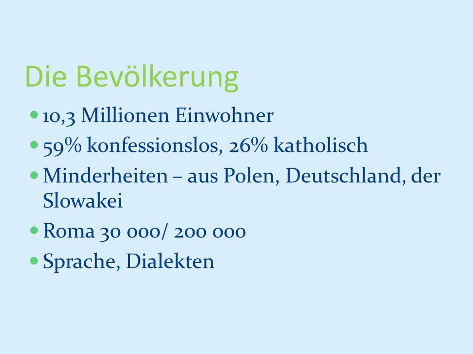 Die Bevölkerung 10,3 Millionen Einwohner 59% konfessionslos, 26% katholisch Minderheiten – aus Polen, Deutschland, der Slowakei Roma 30 000/ 200 000 S