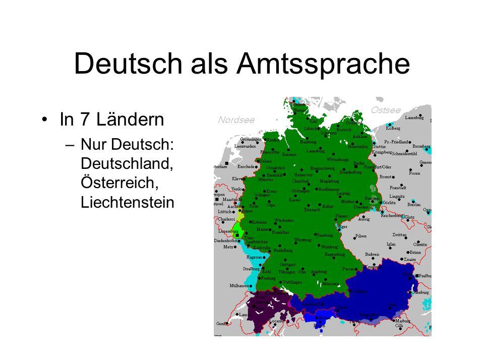 Deutsch als Amtssprache In 7 Ländern –Nur Deutsch: Deutschland, Österreich, Liechtenstein