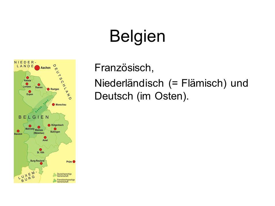 Belgien Französisch, Niederländisch (= Flämisch) und Deutsch (im Osten).