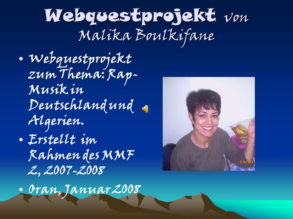 Webquestprojekt von Malika Boulkifane Webquestprojekt zum Thema: Rap- Musik in Deutschland und Algerien.