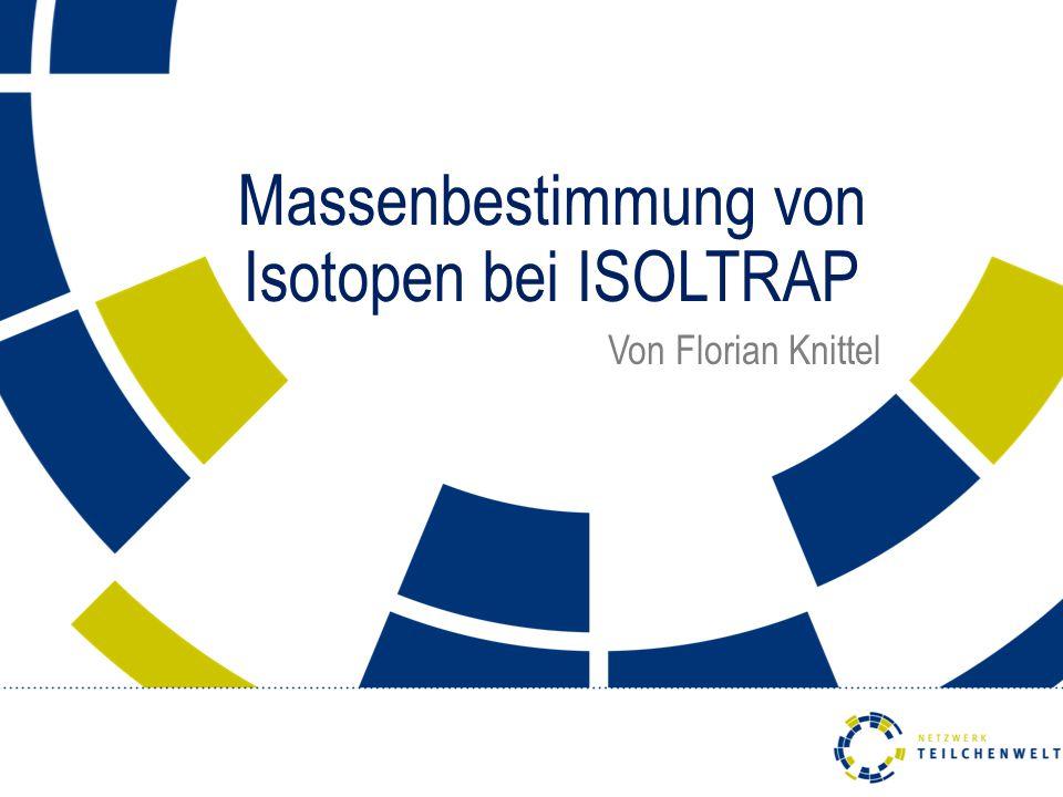 Massenbestimmung von Isotopen bei ISOLTRAP Von Florian Knittel