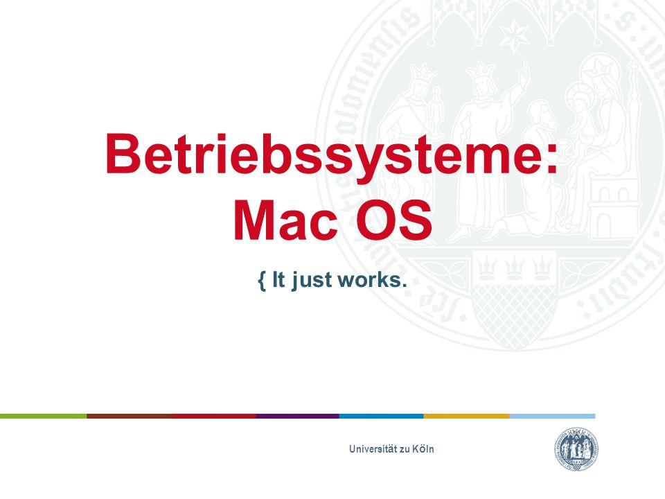 Betriebssysteme: Mac OS { It just works. Universit ä t zu K ö ln