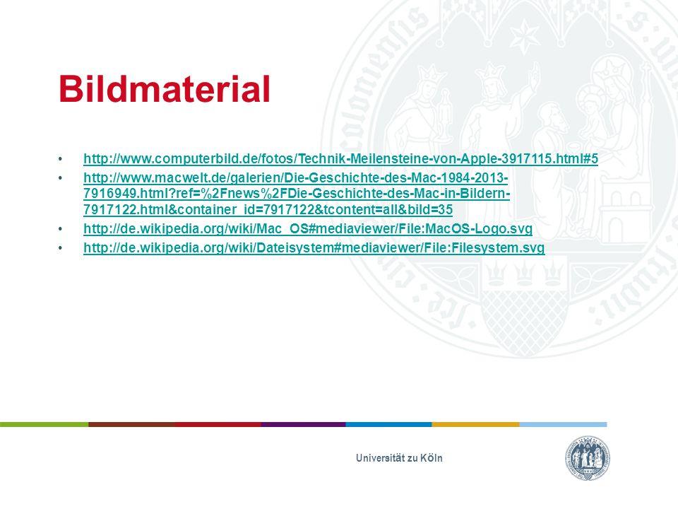 Bildmaterial http://www.computerbild.de/fotos/Technik-Meilensteine-von-Apple-3917115.html#5 http://www.macwelt.de/galerien/Die-Geschichte-des-Mac-1984-2013- 7916949.html?ref=%2Fnews%2FDie-Geschichte-des-Mac-in-Bildern- 7917122.html&container_id=7917122&tcontent=all&bild=35 http://www.macwelt.de/galerien/Die-Geschichte-des-Mac-1984-2013- 7916949.html?ref=%2Fnews%2FDie-Geschichte-des-Mac-in-Bildern- 7917122.html&container_id=7917122&tcontent=all&bild=35 http://de.wikipedia.org/wiki/Mac_OS#mediaviewer/File:MacOS-Logo.svg http://de.wikipedia.org/wiki/Dateisystem#mediaviewer/File:Filesystem.svg Universität zu Köln
