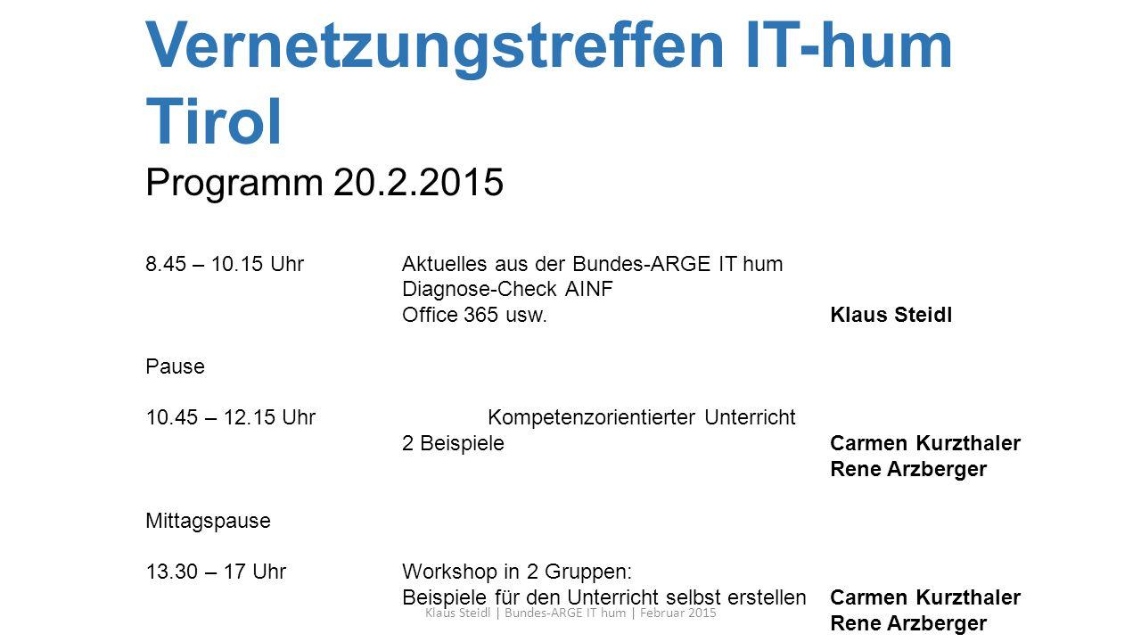 Vernetzungstreffen IT-hum Tirol Programm 20.2.2015 8.45 – 10.15 UhrAktuelles aus der Bundes-ARGE IT hum Diagnose-Check AINF Office 365 usw.Klaus Steid