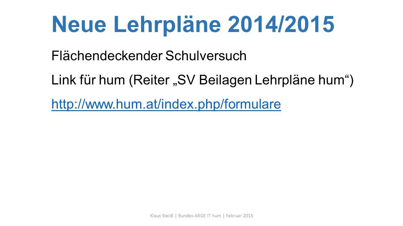 """Neue Lehrpläne 2014/2015 Flächendeckender Schulversuch Link für hum (Reiter """"SV Beilagen Lehrpläne hum"""") http://www.hum.at/index.php/formulare http://"""