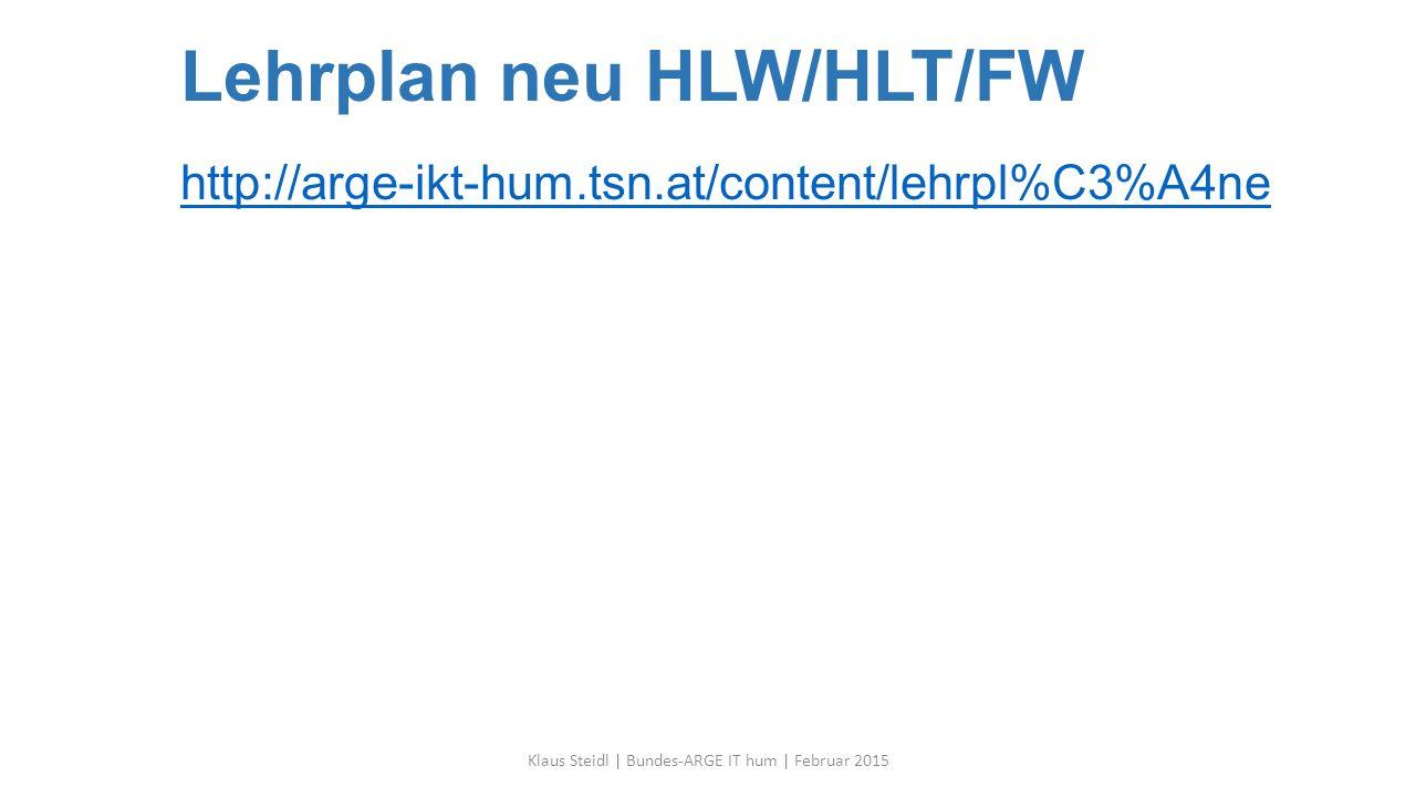 Lehrplan neu HLW/HLT/FW http://arge-ikt-hum.tsn.at/content/lehrpl%C3%A4ne http://arge-ikt-hum.tsn.at/content/lehrpl%C3%A4ne Klaus Steidl | Bundes-ARGE