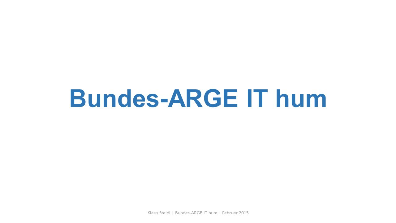 Bundes-ARGE IT hum Klaus Steidl | Bundes-ARGE IT hum | Februar 2015