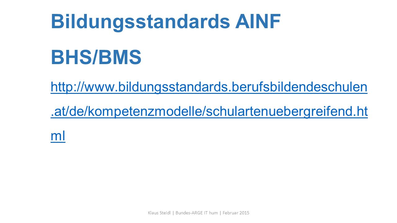 Bildungsstandards AINF BHS/BMS http://www.bildungsstandards.berufsbildendeschulen.at/de/kompetenzmodelle/schulartenuebergreifend.ht ml http://www.bild