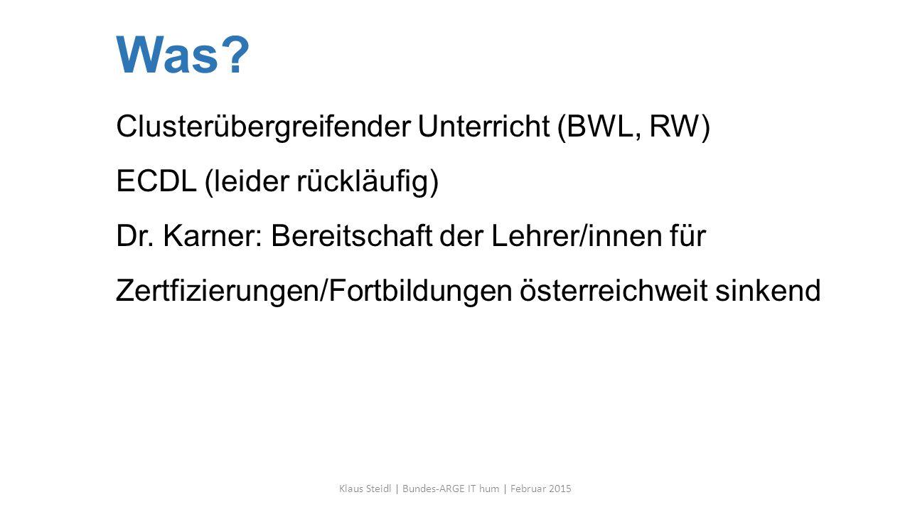 Was? Clusterübergreifender Unterricht (BWL, RW) ECDL (leider rückläufig) Dr. Karner: Bereitschaft der Lehrer/innen für Zertfizierungen/Fortbildungen ö