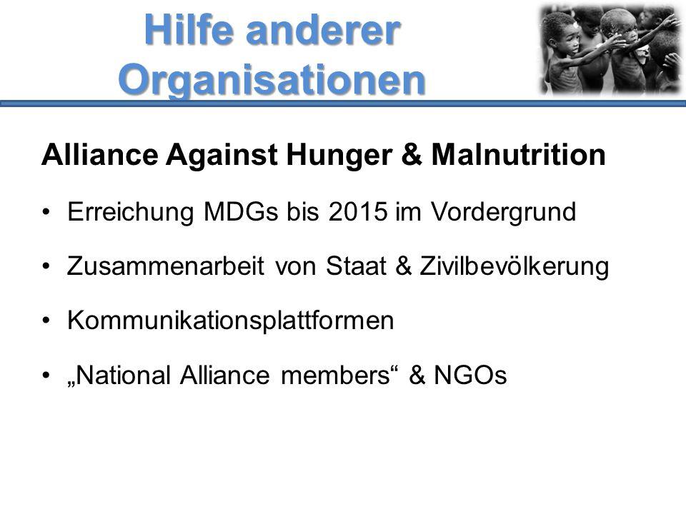 Hilfe anderer Organisationen Alliance Against Hunger & Malnutrition Erreichung MDGs bis 2015 im Vordergrund Zusammenarbeit von Staat & Zivilbevölkerun