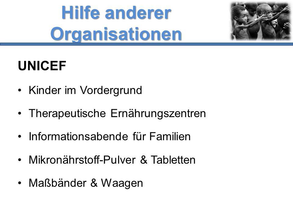 Hilfe anderer Organisationen UNICEF Kinder im Vordergrund Therapeutische Ernährungszentren Informationsabende für Familien Mikronährstoff-Pulver & Tab