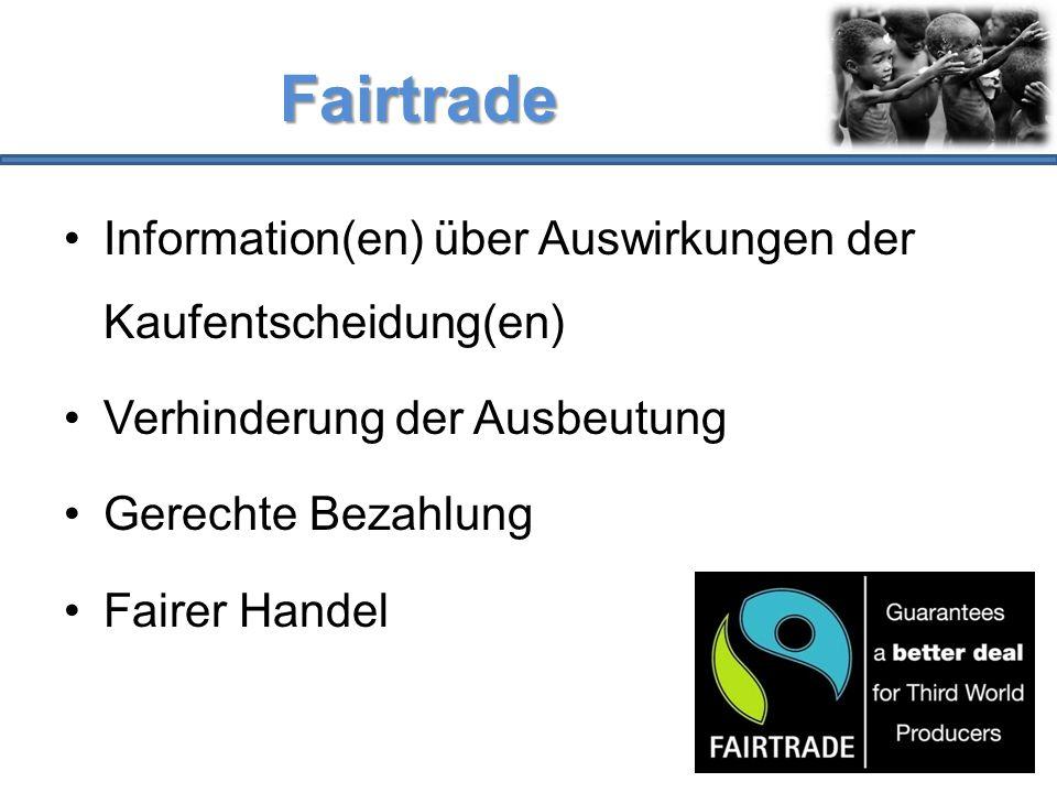 Fairtrade Information(en) über Auswirkungen der Kaufentscheidung(en) Verhinderung der Ausbeutung Gerechte Bezahlung Fairer Handel
