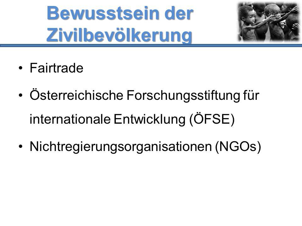 Bewusstsein der Zivilbevölkerung Fairtrade Österreichische Forschungsstiftung für internationale Entwicklung (ÖFSE) Nichtregierungsorganisationen (NGO
