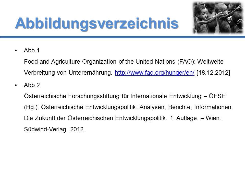Abbildungsverzeichnis Abb.1 Food and Agriculture Organization of the United Nations (FAO): Weltweite Verbreitung von Unterernährung. http://www.fao.or