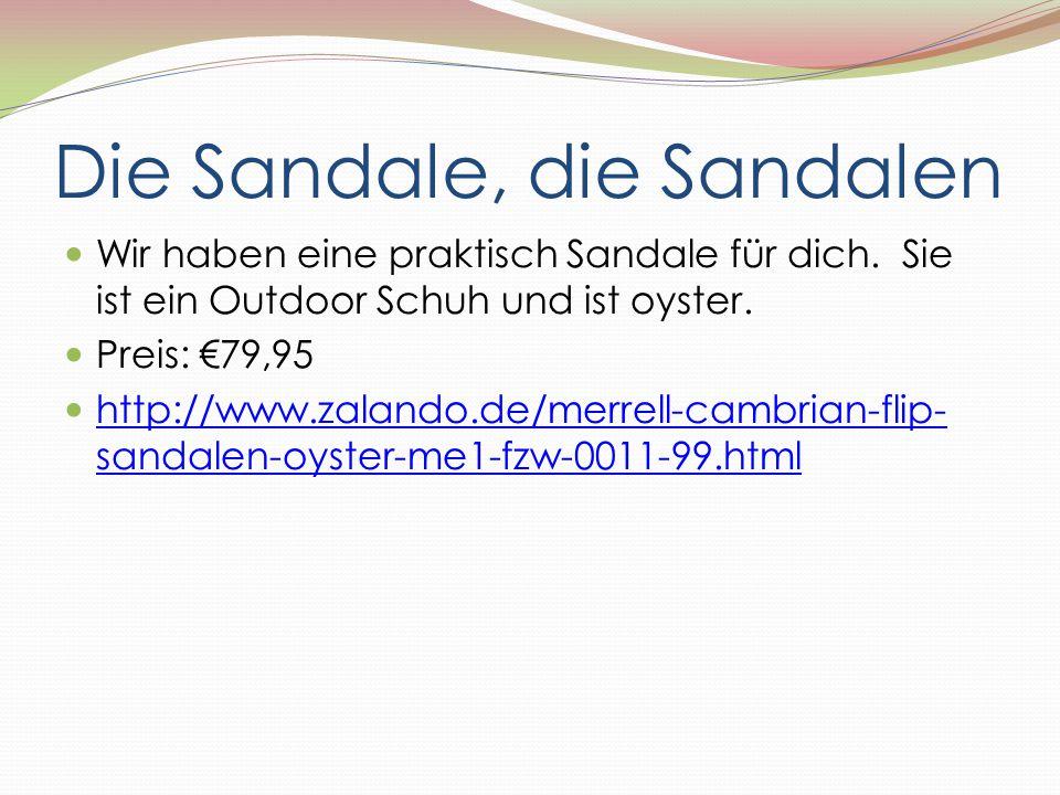 Die Sandale, die Sandalen Wir haben eine praktisch Sandale für dich. Sie ist ein Outdoor Schuh und ist oyster. Preis: €79,95 http://www.zalando.de/mer