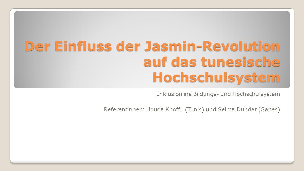 Der Einfluss der Jasmin-Revolution auf das tunesische Hochschulsystem Inklusion ins Bildungs- und Hochschulsystem Referentinnen: Houda Khoffi (Tunis) und Selma Dündar (Gabès)