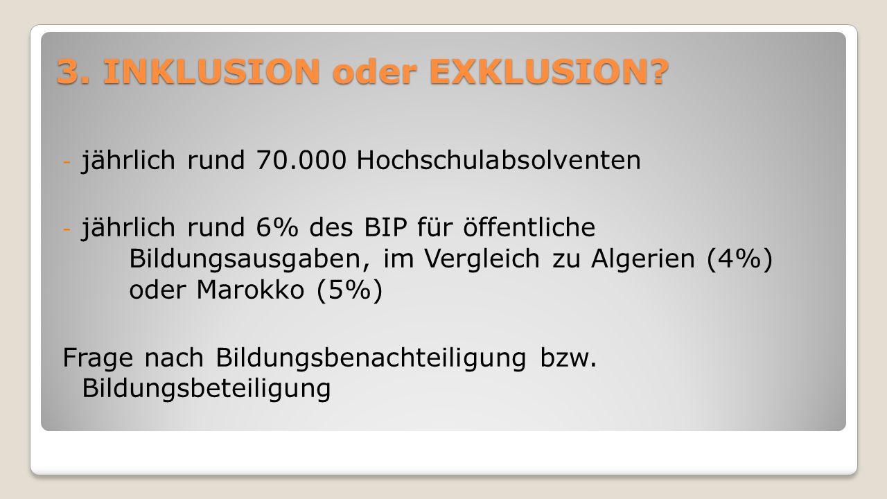 3. INKLUSION oder EXKLUSION? - jährlich rund 70.000 Hochschulabsolventen - jährlich rund 6% des BIP für öffentliche Bildungsausgaben, im Vergleich zu