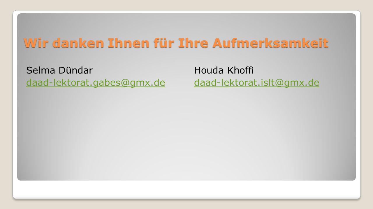 Wir danken Ihnen für Ihre Aufmerksamkeit Selma DündarHouda Khoffi daad-lektorat.gabes@gmx.dedaad-lektorat.gabes@gmx.de daad-lektorat.islt@gmx.dedaad-lektorat.islt@gmx.de