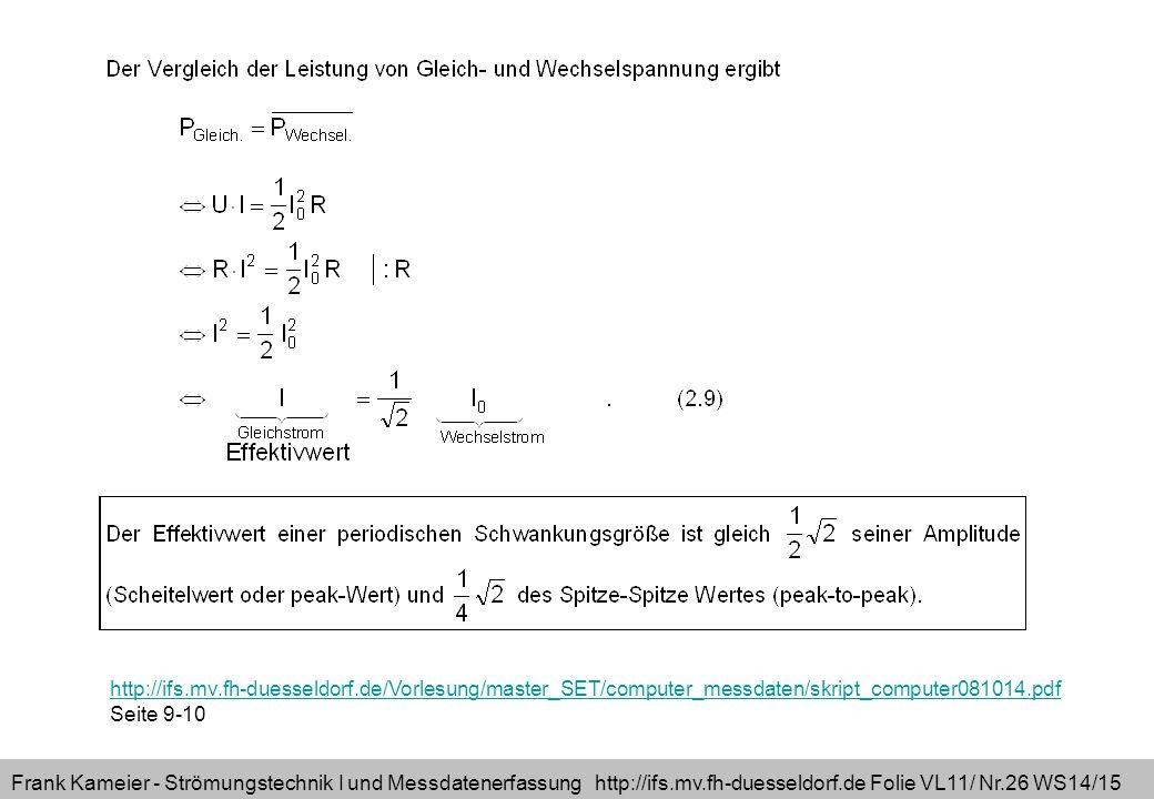 Frank Kameier - Strömungstechnik I und Messdatenerfassung http://ifs.mv.fh-duesseldorf.de Folie VL11/ Nr.26 WS14/15 http://ifs.mv.fh-duesseldorf.de/Vorlesung/master_SET/computer_messdaten/skript_computer081014.pdf Seite 9-10