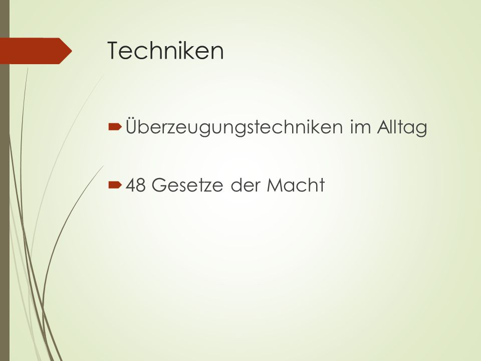 Quellen  http://coachingeffect.de/verkauf- sales/3-uberzeugungstechniken/  http://www.duden.de/rechtschrei bung/Ueberzeugung  http://de.thefreedictionary.com/% C3%BCberzeugen  The 48 Laws of Power – Robert Greene