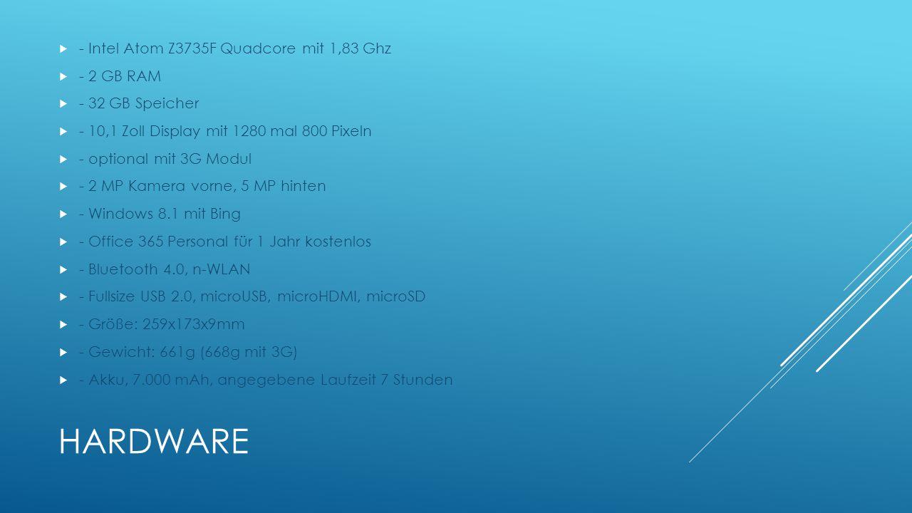HARDWARE  - Intel Atom Z3735F Quadcore mit 1,83 Ghz  - 2 GB RAM  - 32 GB Speicher  - 10,1 Zoll Display mit 1280 mal 800 Pixeln  - optional mit 3G