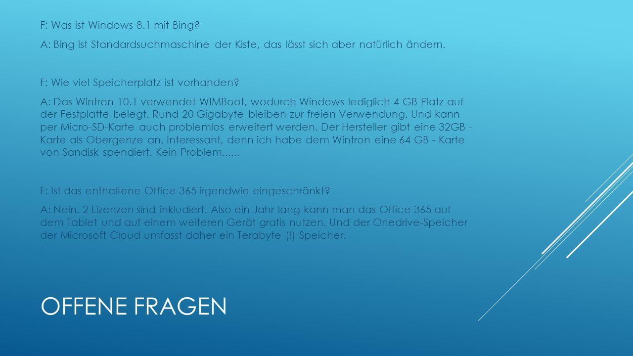 OFFENE FRAGEN F: Was ist Windows 8.1 mit Bing? A: Bing ist Standardsuchmaschine der Kiste, das lässt sich aber natürlich ändern. F: Wie viel Speicherp