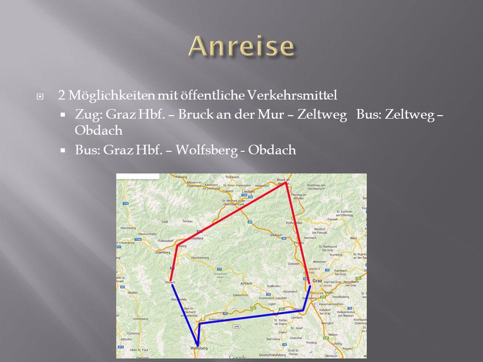  2 Möglichkeiten mit öffentliche Verkehrsmittel  Zug: Graz Hbf. – Bruck an der Mur – Zeltweg Bus: Zeltweg – Obdach  Bus: Graz Hbf. – Wolfsberg - Ob