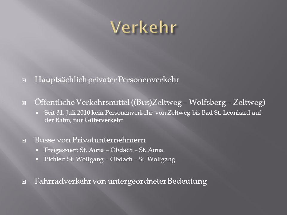  Hauptsächlich privater Personenverkehr  Öffentliche Verkehrsmittel ((Bus)Zeltweg – Wolfsberg – Zeltweg)  Seit 31. Juli 2010 kein Personenverkehr v