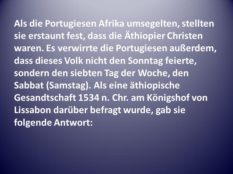 Als die Portugiesen Afrika umsegelten, stellten sie erstaunt fest, dass die Äthiopier Christen waren.
