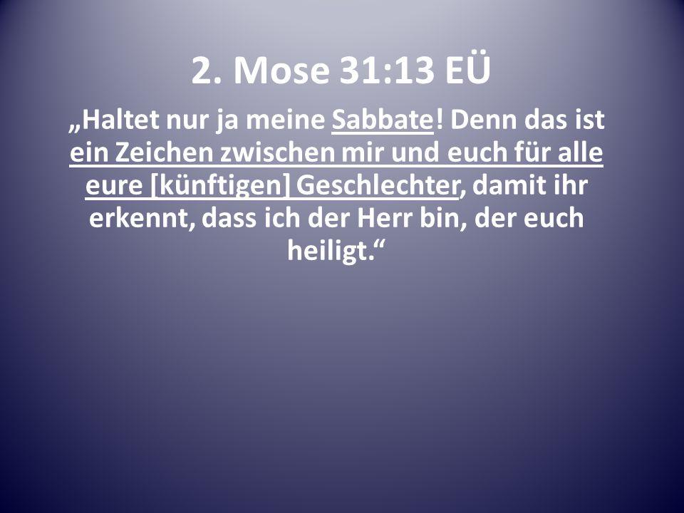 "2.Mose 31:13 EÜ ""Haltet nur ja meine Sabbate."