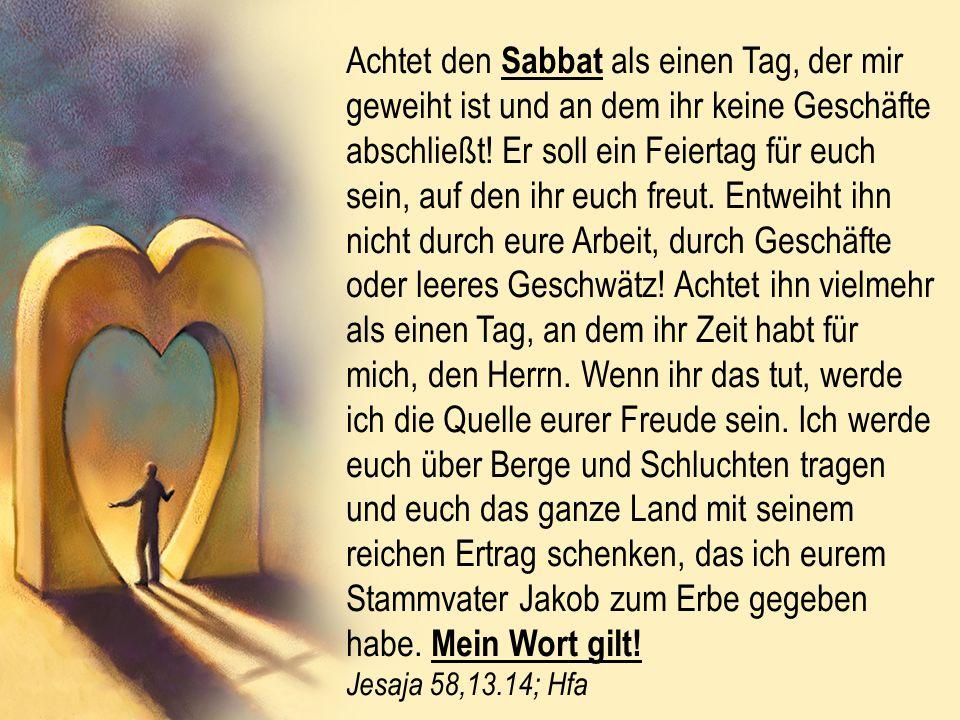Achtet den Sabbat als einen Tag, der mir geweiht ist und an dem ihr keine Geschäfte abschließt.