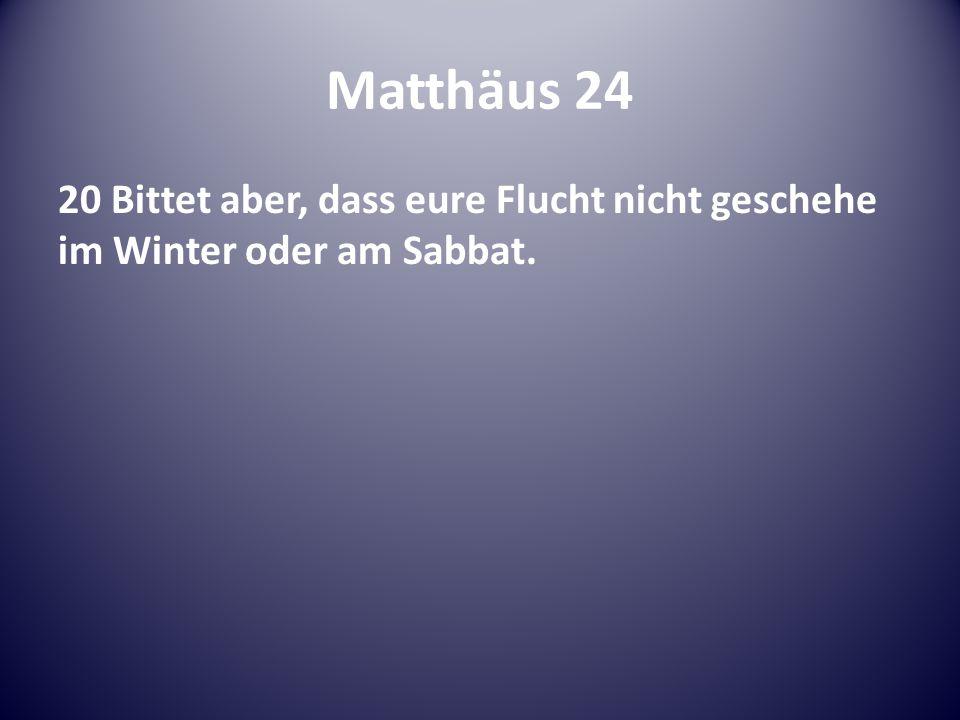 Matthäus 24 20 Bittet aber, dass eure Flucht nicht geschehe im Winter oder am Sabbat.
