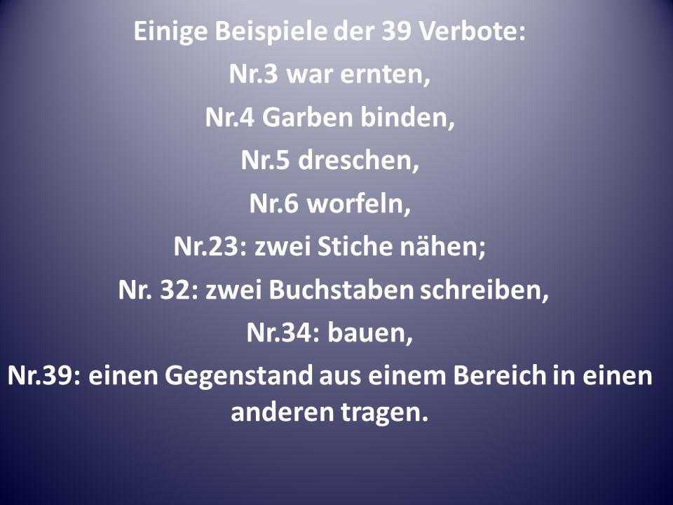Einige Beispiele der 39 Verbote: Nr.3 war ernten, Nr.4 Garben binden, Nr.5 dreschen, Nr.6 worfeln, Nr.23: zwei Stiche nähen; Nr.