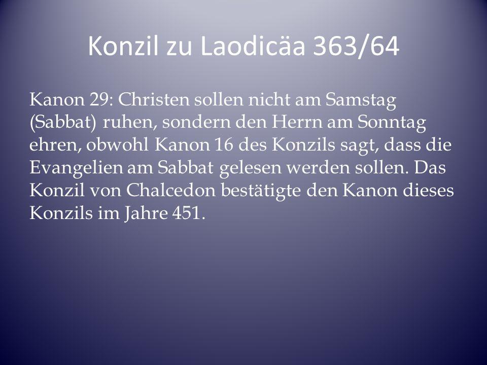 Konzil zu Laodicäa 363/64 Kanon 29: Christen sollen nicht am Samstag (Sabbat) ruhen, sondern den Herrn am Sonntag ehren, obwohl Kanon 16 des Konzils sagt, dass die Evangelien am Sabbat gelesen werden sollen.
