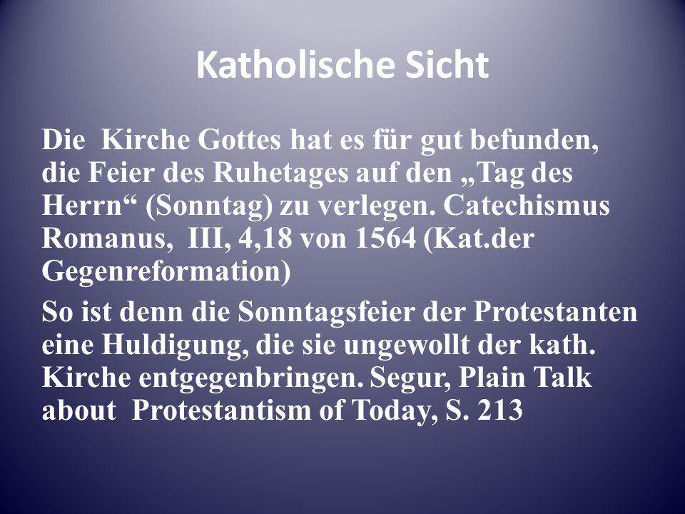 """Katholische Sicht Die Kirche Gottes hat es für gut befunden, die Feier des Ruhetages auf den """"Tag des Herrn (Sonntag) zu verlegen."""